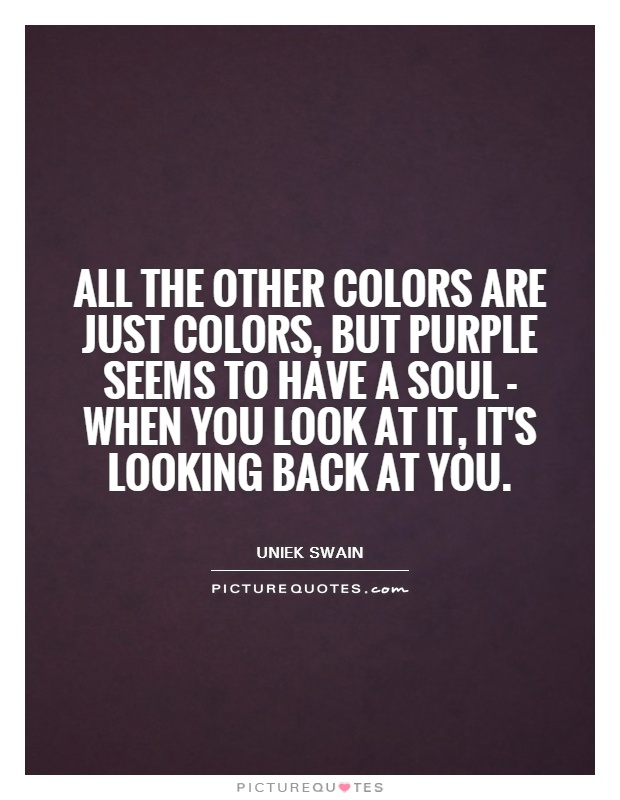 all-the-other-colors-are-just-colors-but-purple-seems-to-have-a-soul-when-you-look-at-it-its-quote-1